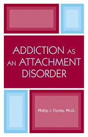 Addiction as Attachment Disorder Philip Flores
